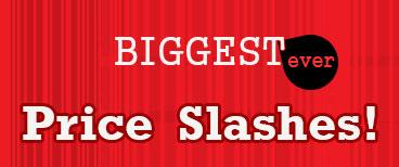 Biggest ever Price Slashes!