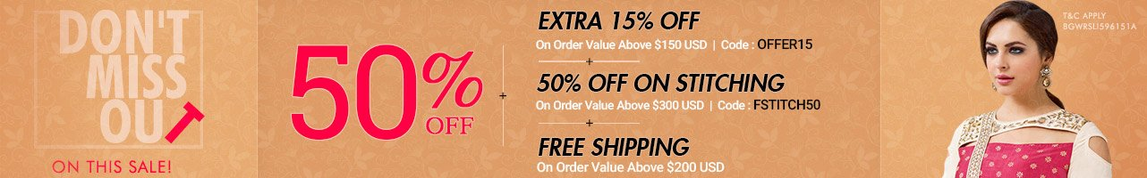 50% Off + Extra 15 % Off + 50% Off on Stitching +Free shipping